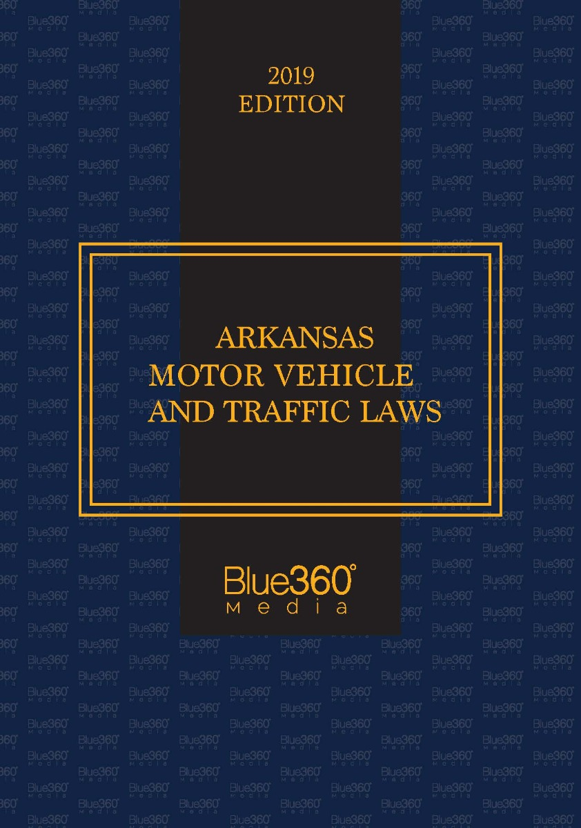 Arkansas Motor Vehicle & Traffic Law Manual - 2019 Edition