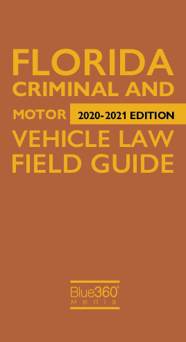 Florida Criminal Traffic & Motor Vehicle Field Guide 2020-2021 Edition