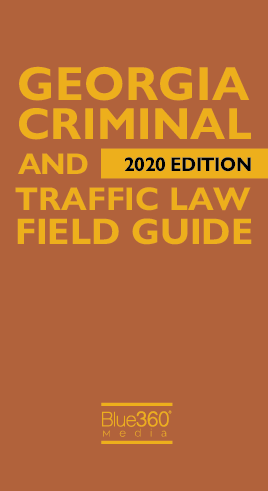 Georgia Criminal and Traffic Law Field Guide 2020 Edition