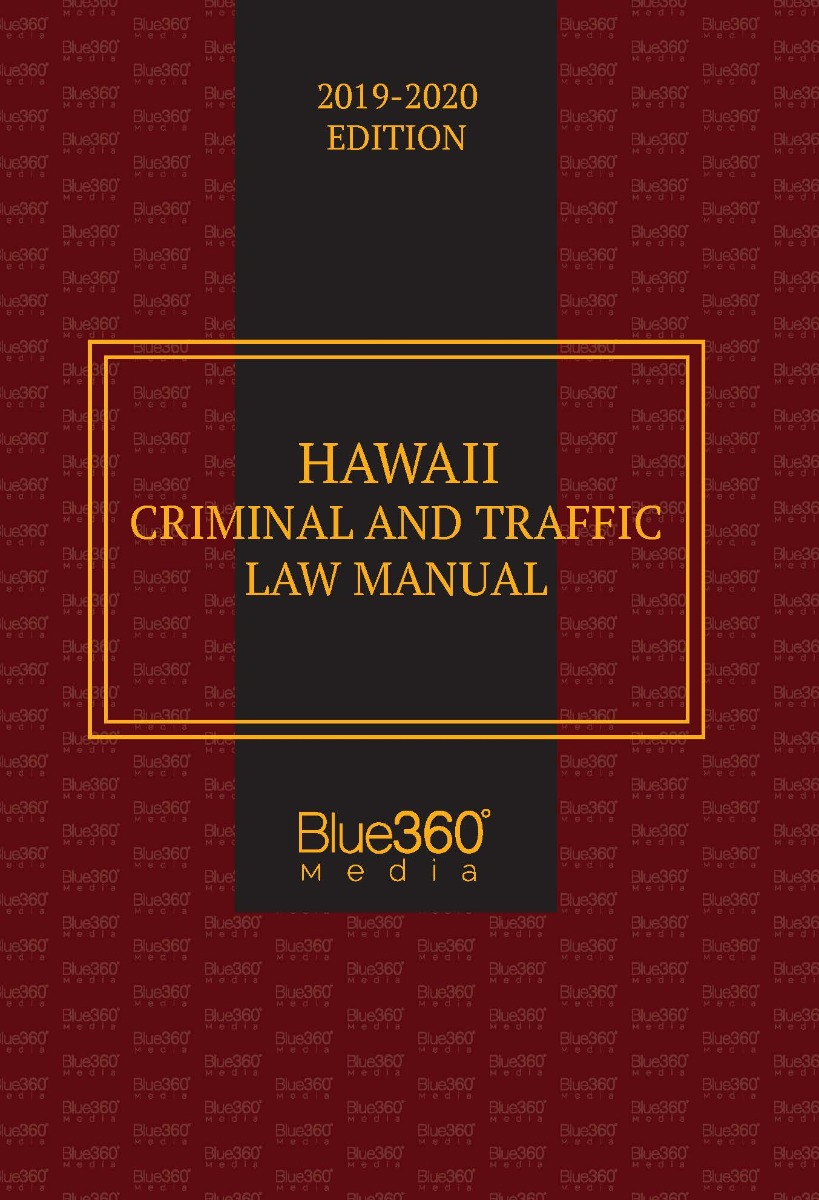 Hawaii Criminal and Traffic Law Manual - 2019-2020 Edition