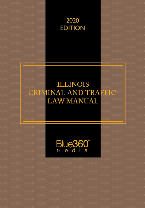 Illinois Criminal & Traffic Law Manual 2020 Edition