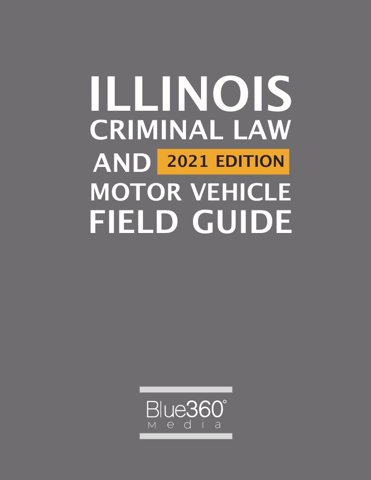 Illinois Criminal Law & Motor Vehicle Field Guide 2021 Edition Pre-Order