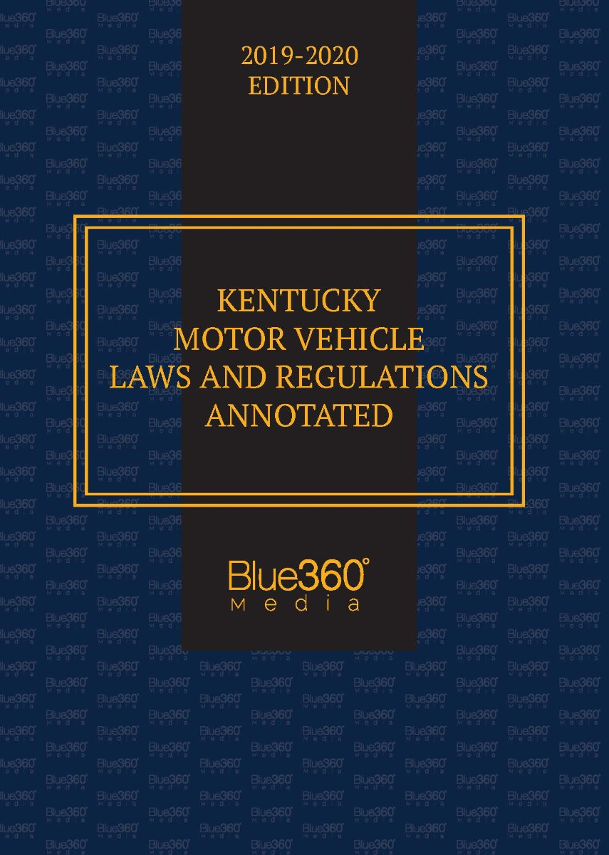 Kentucky Motor Vehicle Laws and Regulations Annotated - 2019-2020 Edition