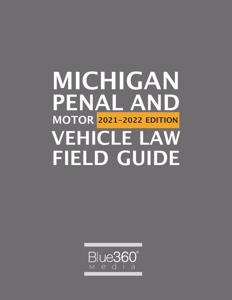 Michigan Penal & Motor Vehicle Law Field Guide 2021-2022 Edition - Pre-Order