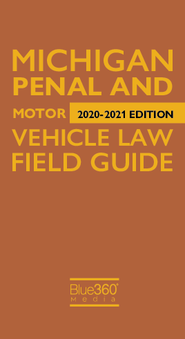 Michigan Penal & Motor Vehicle Law Field Guide 2020-2021 Edition