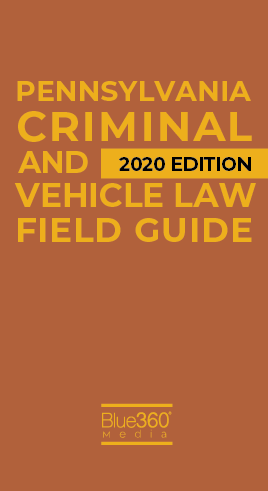 Pennsylvania Criminal & Vehicle Law Field Guide 2020 Edition