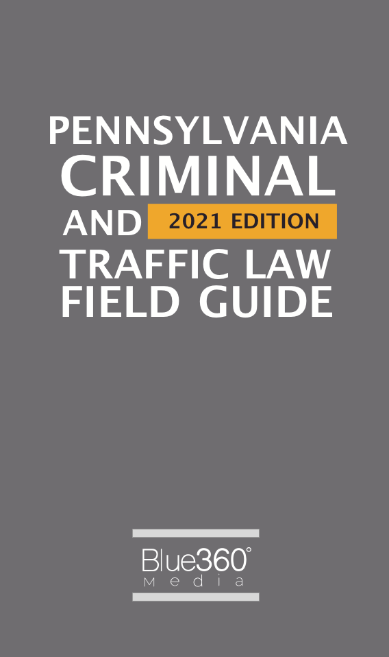 Pennsylvania Criminal & Vehicle Law Field Guide 2021 Edition - Pre-Order