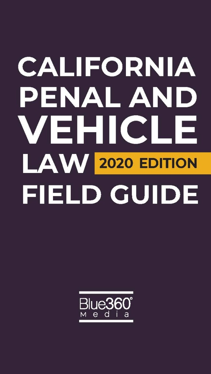California Penal and Vehicle Law Field Guide 2020 Edition