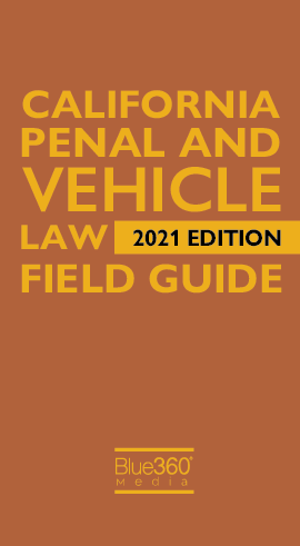 California Penal & Vehicle Law Field Guide 2021 Edition