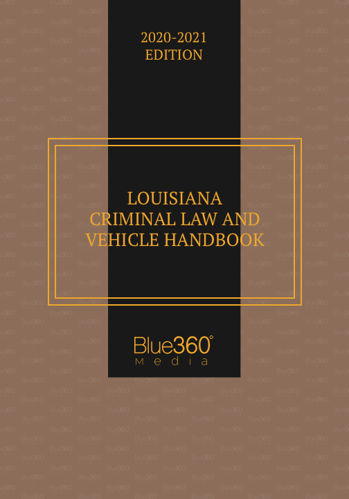 Louisiana Criminal Law & Vehicle Handbook 2020-2021 Edition - Pre-Order