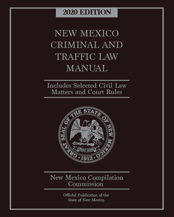 Official New Mexico Criminal & Traffic Law Manual 2020 Edition