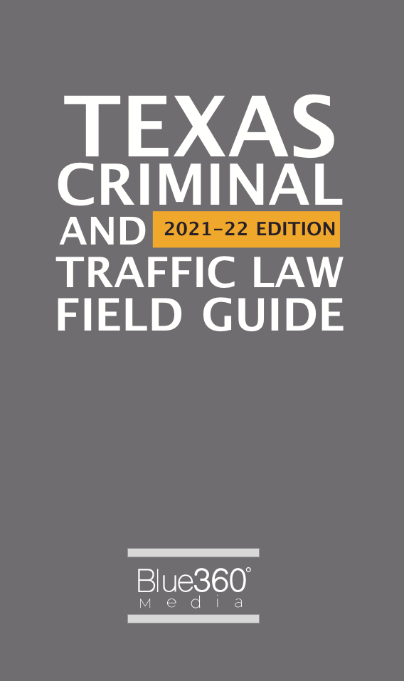 Texas Criminal and Traffic Law Field Guide - 2021-2022 Edition - Pre-Order