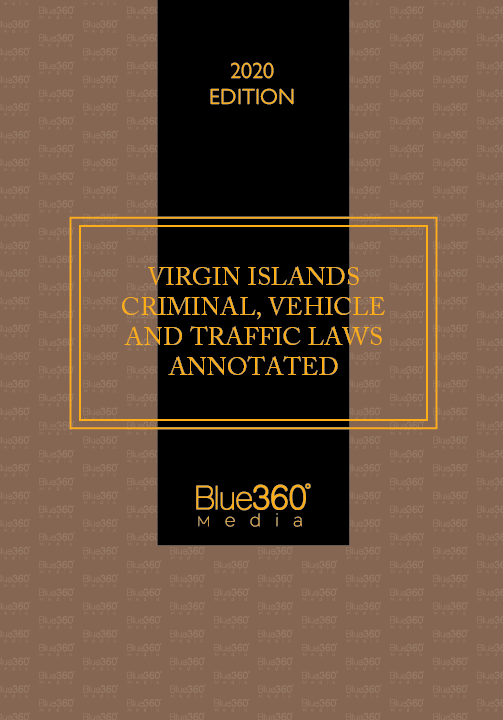 Virgin Islands Criminal, Vehicle & Traffic Laws Annotated 2020 Edition