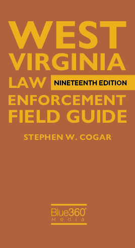 West Virginia Law Enforcement Field Guide 2020 Edition