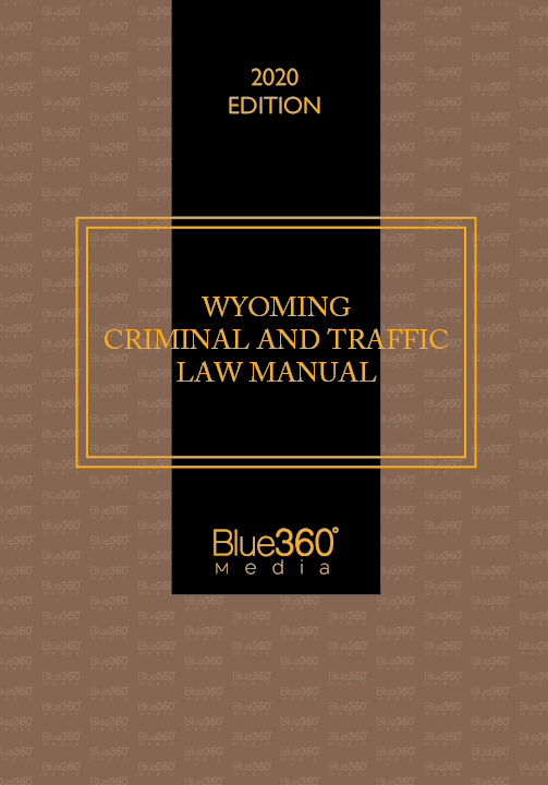 Wyoming Criminal & Traffic Law Manual 2020 Edition
