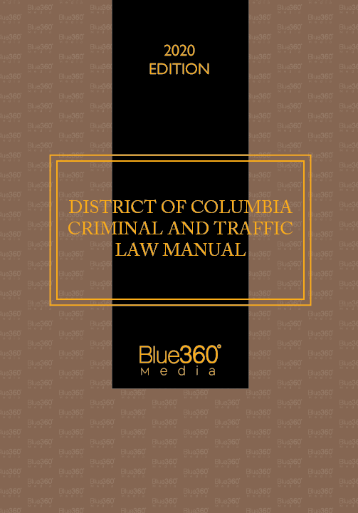 District of Columbia Criminal & Traffic Law Manual 2020 Edition