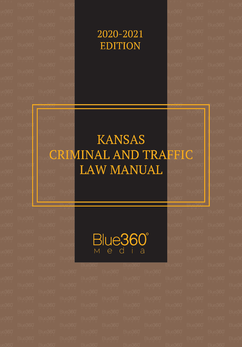 Kansas Criminal & Traffic Law Manual 2020-2021 Edition