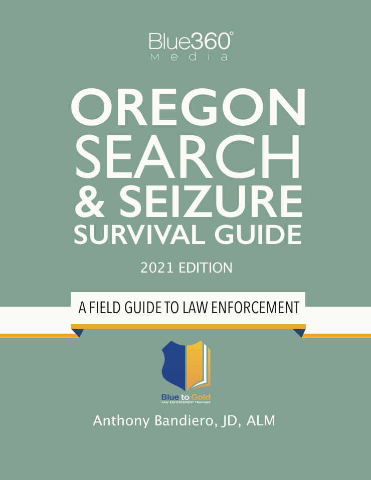 Oregon Search & Seizure Survival Guide 2021 Edition - Pre-Order