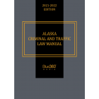 Alaska Criminal & Traffic Law Manual 2021-2022 Edition - Pre-Order