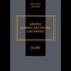 Arizona Criminal & Traffic Law Manual 2021-2022 Edition - Pre-Order