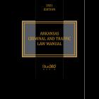 Arkansas Criminal & Traffic Law Manual - 2021 Edition - Pre-Order