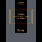 Georgia Criminal and Traffic Law Manual 2021-2022 Edition