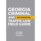 Georgia Criminal and Traffic Law Field Guide 2021-2022 Edition
