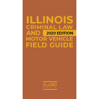 Illinois Criminal Law & Motor Vehicle Field Guide 2020 Edition