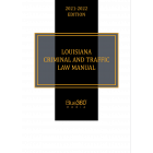 Louisiana Criminal Law & Vehicle Handbook 2021-2022 Edition - Pre-Order