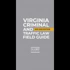 Virginia Criminal & Traffic Law Field Guide 2021-2022 Edition