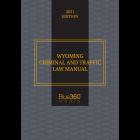 Wyoming Criminal & Traffic Law Manual 2021 Edition