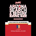 Arizona Search & Seizure Survival Guide 2021-2022 Edition - Pre-Order