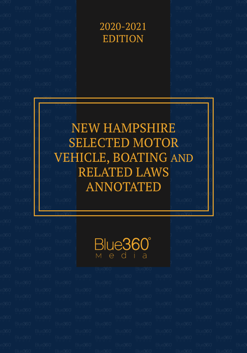 New Hampshire Selected Motor Vehicle, Boating, and Related Laws 2020-2021 Edition