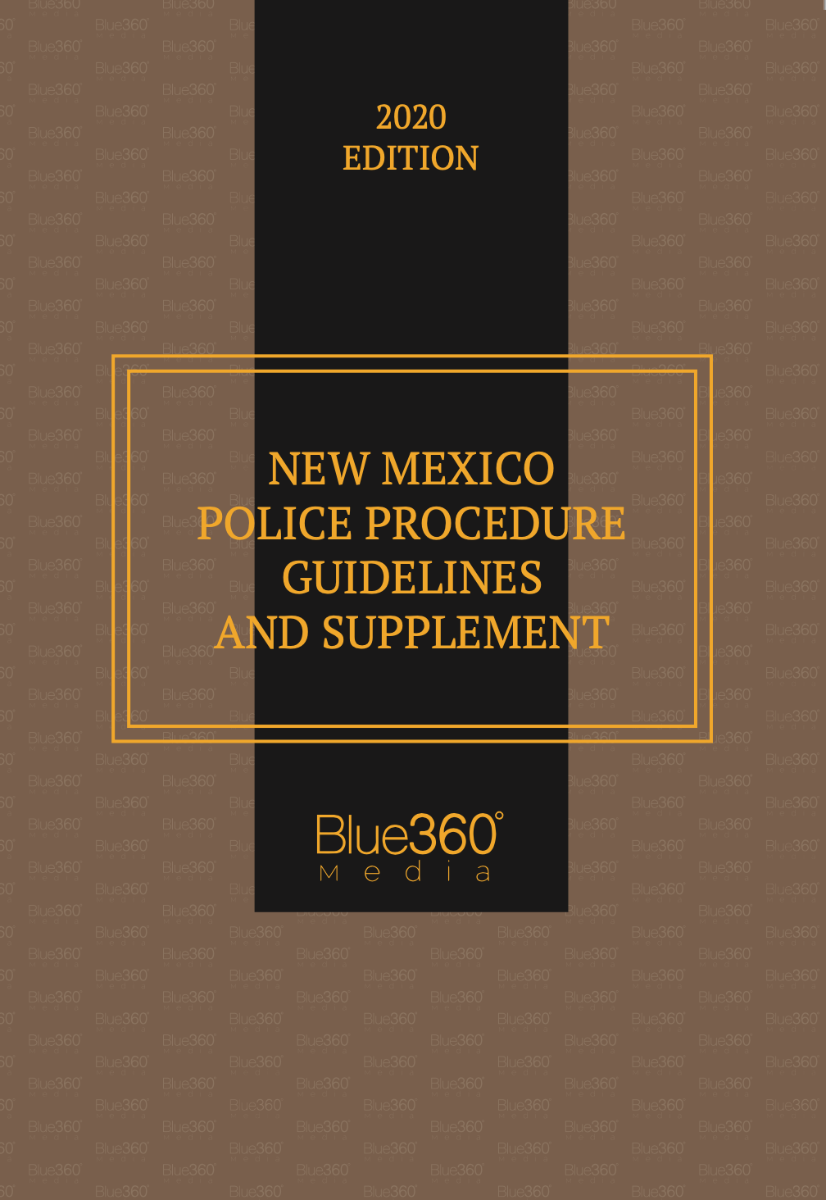New Mexico Police Procedure Guidelines & Supplement 2020 Edition