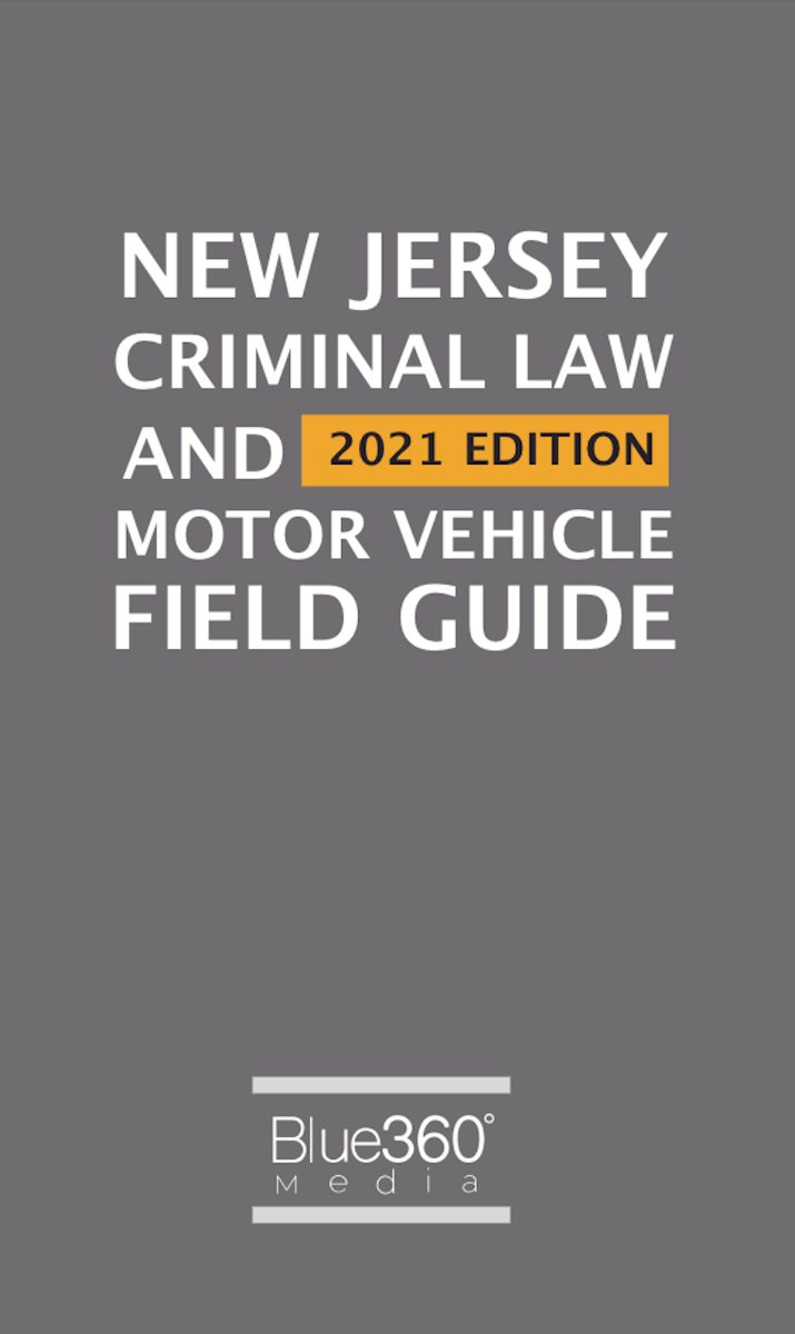 New Jersey Criminal Law & Motor Vehicle Field Guide 2021 Edition
