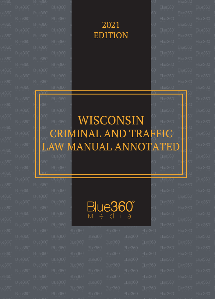 Wisconsin Criminal & Traffic Law Manual Annotated 2021 Edition